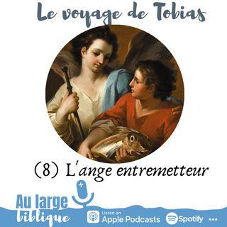 #165 Le voyage de Tobias (8) L'ange entremetteur