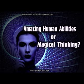 Amazing Human Abilities or Magical Thinking?