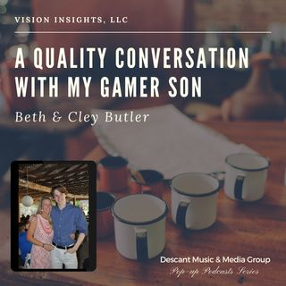 A Quality Conversation w/ My Gamer Son with Beth & Cley Butler