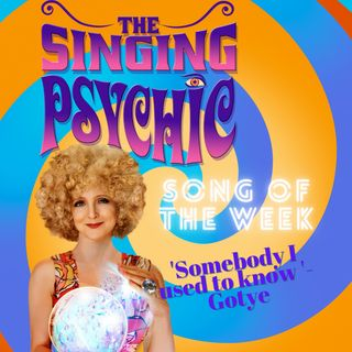 The Singing Psychic Session 'Somebody I Used To Know'  tackling the week ahead, Trump's 'protestors'