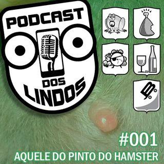 Podcast dos Lindos 01 - Aquele do Pinto do Hamster