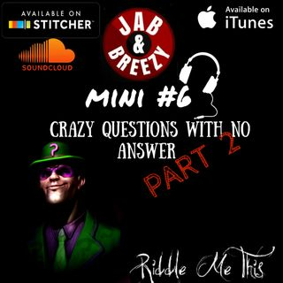 Jab & Breezy Mini Ep. 6 - Crazy Questions With No Answers PT 2
