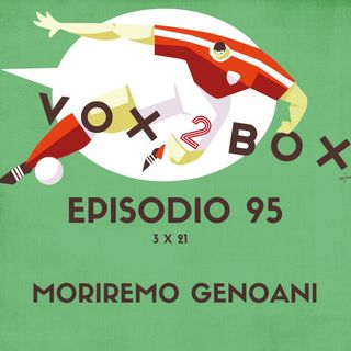 Episodio 95 (3x21) - Moriremo Genoani