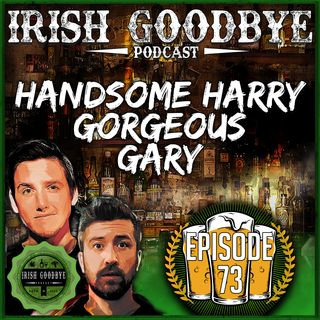 73 Handsome Harry Gorgeous Gary