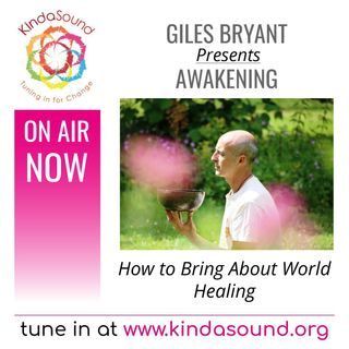 How to Bring About World Healing | Awakening with Giles Bryant