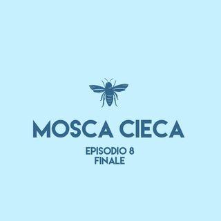 Mosca Cieca - Gran finale! (episodio 8)