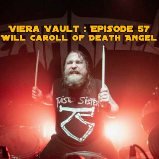 Viera Vault: Episode 57 - Will Carroll of Death Angel