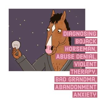 Diagnosing Bojack Horseman, Abuse Denial, Violent Therapy, Bad Grandma, Abandonment Anxiety