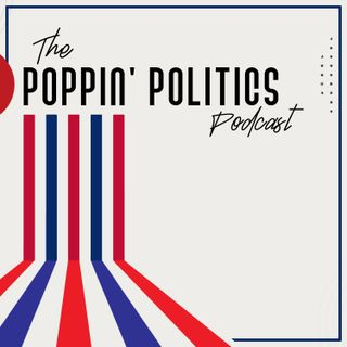 Going Back To My Roots - Welcome to the Poppin' Politics Podcast!