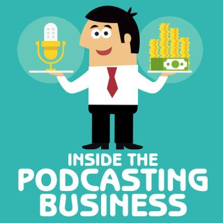 Inside the Podcasting Business