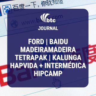 Ford, Baidu, MadeiraMadeira, TetraPak e Hapvida + Intermédica | BTC Journal 14/01/21