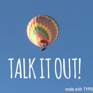 TALK IT OUT!