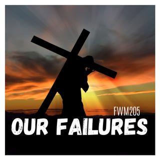FWM205 Our Failures
