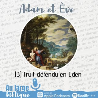 #198 Adam et Eve : à qui la faute ? (3) Un fruit défendu en Eden