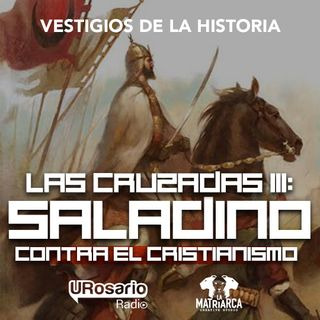 La Tercera Cruzada: Saladino contra el cristianismo