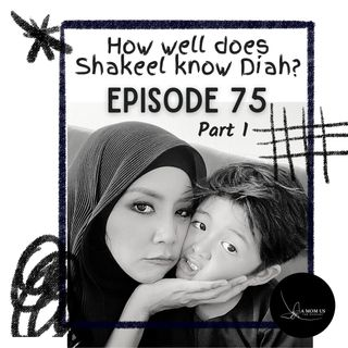 Episode 75: How Well Does Shakeel Know Diah?