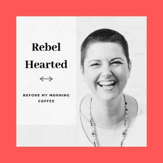 Episode 32- How Will You Spend Today - Before My Morning Coffee - Rebel Hearted