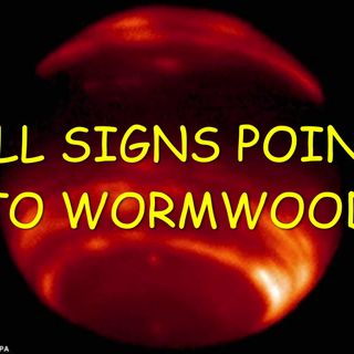 ALL SIGNS POINT TO WORMWOOD PART 1