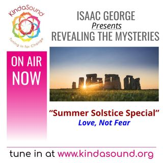 2021 Summer Solstice Special - Love, Not Fear | Revealing the Mysteries with Isaac George