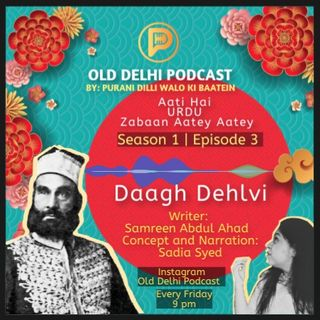 S1 | E3 - Daagh Dehlvi - old Delhi Podcast
