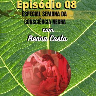 Ep 08 - Renna Costa em Baldía / Especial Semana da Consciência Negra