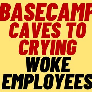 BASECAMP Caves To Woke Employees Who Cried And Screamed