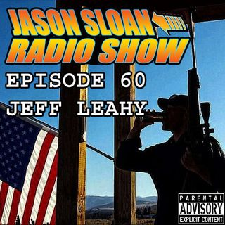 Jason Sloan Radio Show Episode 60 - Jeff Leahy