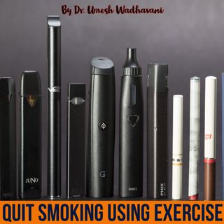 Quit Smoking Using Fitness - a podcast by Dr. Umesh Wadhavani