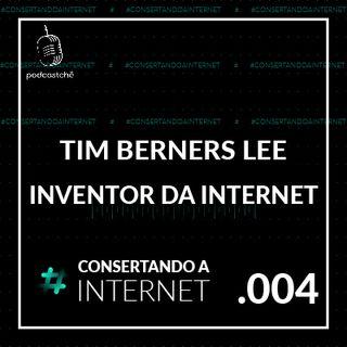 EP 004 - [TIM Berners-LEE] O cara que inventou a Internet!
