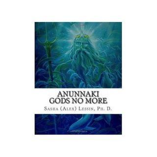 Sasha and Janet Lessin: Anunnaki: Gods No More