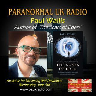 Paranormal UK Radio Show - Paul Wallis - The Scars of Eden - 06/08/2021