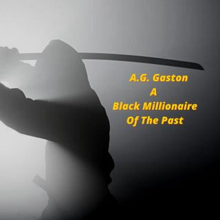 A.G. Gaston A Black Millionaire Of The Past