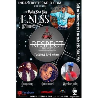 Respect The Hustle- Special Guest Philly Bad Boy E. Ness 215-383-5799