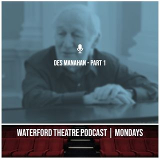 Waterford Theatre Podcast Ep 20 - Des Manahan - Part 1