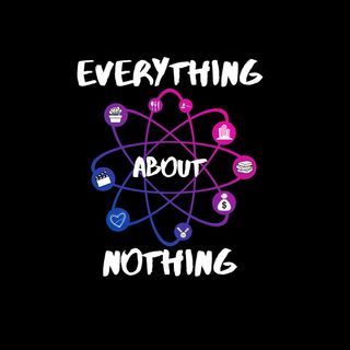 Everything About Nothing