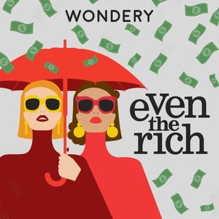 "Introducing ""EVEN THE RICH"" by Wondery"