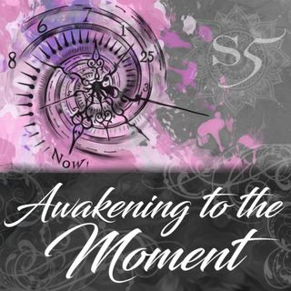 Session 5: Awakening To The Moment
