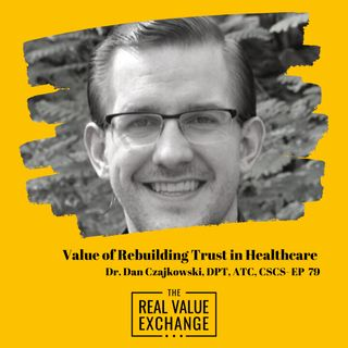Value of Rebuilding Trust in Healthcare | Dan Czajkowski, DPT, ATC ,CSCS - EP 79