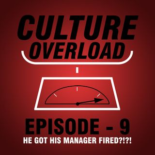 EP 9 - He Got His Manager Fired?!?!
