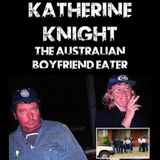 Katherine Knight: The Australian Boyfriend Eater