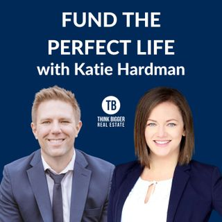 Fund the Perfect Life with Katie Hardman