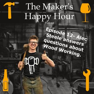 Episode 12- Alec Steele talks about Wood Working.