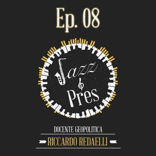Jazz & Pres - Ep. 08 - Riccardo Redaelli, docente di geopolitica