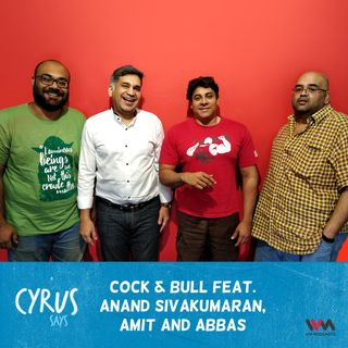 Ep. 334: Cock & Bull feat. Anand Sivakumaran, Amit and Abbas