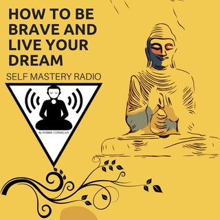 How to Be Brave & Live Your Dream