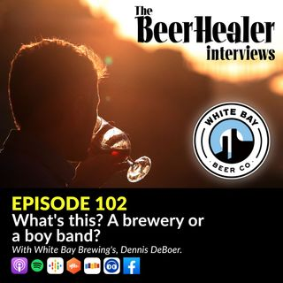 Ep. 102 - What's this, a brewery or a boy band? With White Bay Brewing's, Dennis DeBoer.