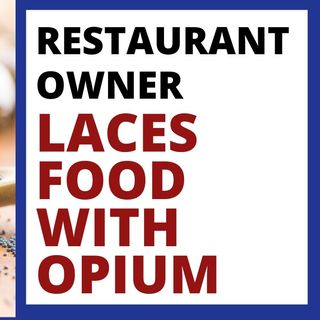 RESTAURANT OWNER LACES FOOD WITH OPIUM