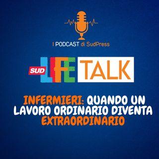 SudLife Talk episodio 15 - Infermieri: quando un lavoro ordinario diventa extraordinario