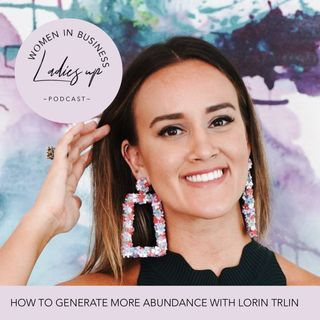 010 How to Generate more Abundance into your life with Loren Trlin