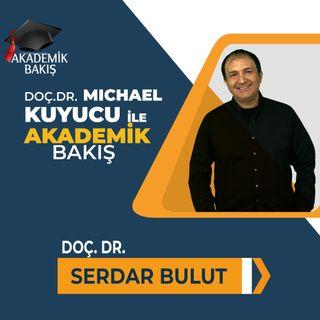 Akademik Bakış - Doç. Dr. Serdar Bulut - Alanya Alaaddin Keykubat Ünv.